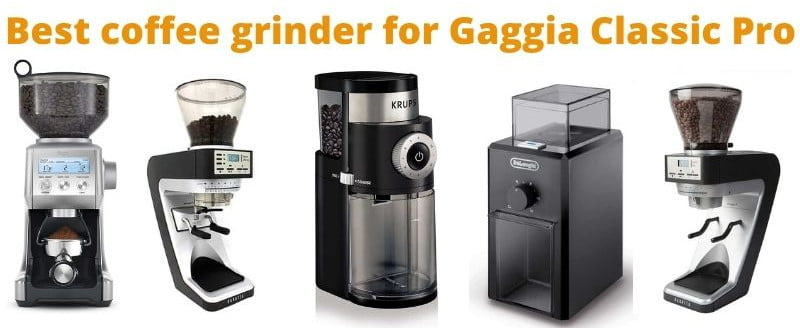 The 5 Best coffee grinder for Gaggia Pro