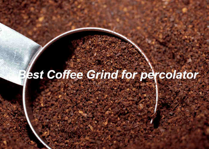 Best Coffee Grind For Percolator