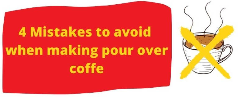 Avoid 4 Mistakes when brewing pour over coffee