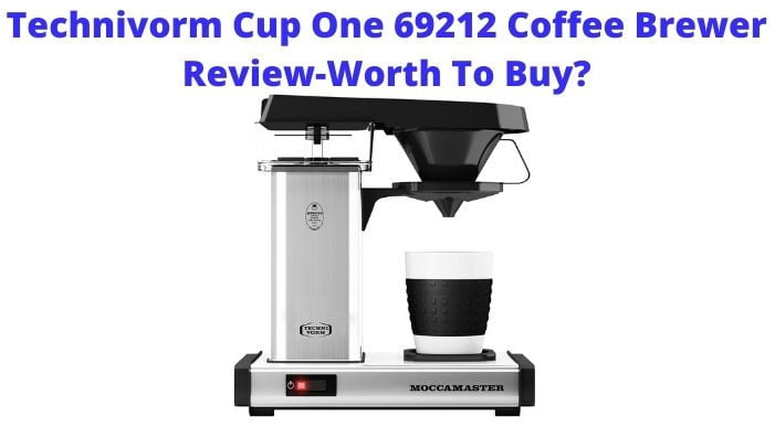 Technivorm Cup One 69212 Coffee Brewer Review-Worth To Buy