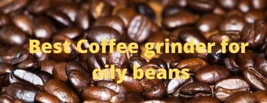 Best Burr Coffee Grinder For Oily Beans-thedrinksmaker