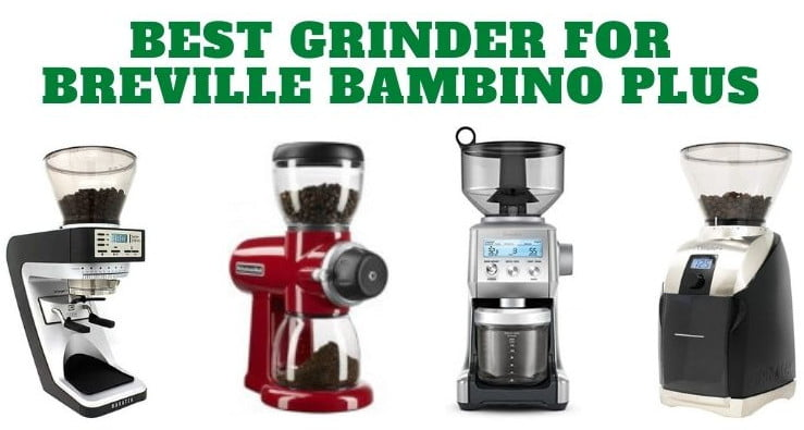 Best Grinder For Breville Bambino Plus