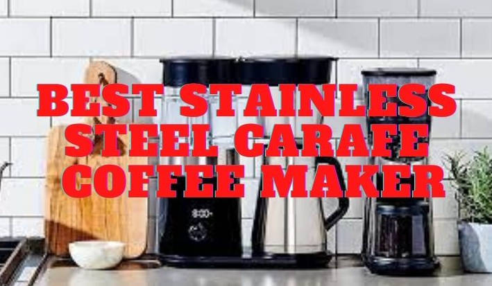 Best Stainless Steel Carafe Coffee Maker