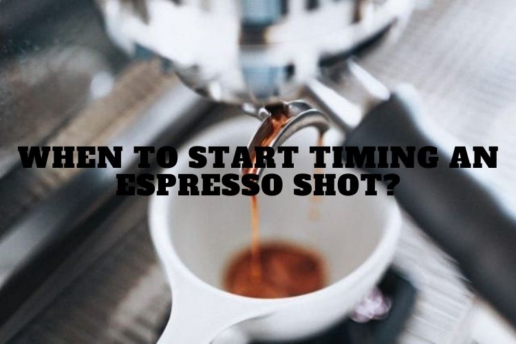 When To Start Timing An Espresso Shot